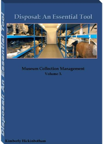 Disposal: An Essential Tool (Museum Collection Management Book 3)