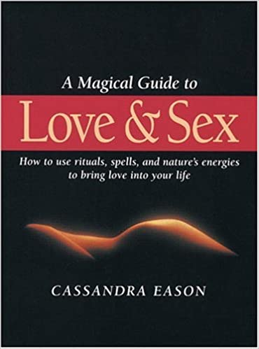Book Magical Guide to Love & Sex: How to Use Rituals, Spell and Nature's Energies to Bring Love into Your Life