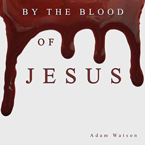 Adam Watson - By the Blood of Jesus 2017