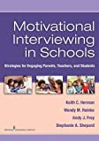 Motivational Interviewing in Schools: Strategies for Engaging Parents, Teachers, and Students