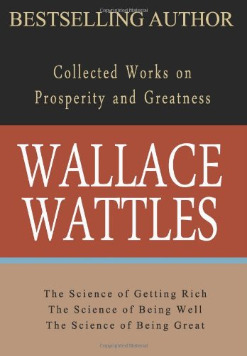 Read Online Wallace Wattles: Collected Works on Prosperity and Greatness pdf