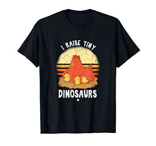 I Raise Tiny Dinosaurs - Chickens lover t-shirt