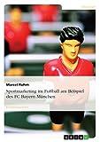 Sportmarketing im Fußball am Beispiel des FC Bayern München (German Edition)