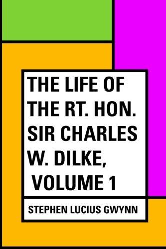 The Life of the Rt. Hon. Sir Charles W. Dilke, Volume 1 pdf