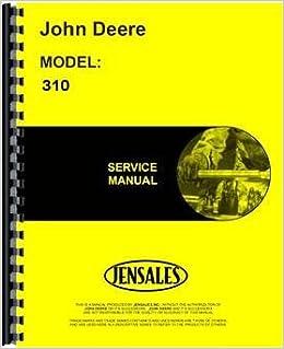 Amazon John Deere 310 Tractor Loader Backhoe Service Manual. Amazon John Deere 310 Tractor Loader Backhoe Service Manual 6301147722379 Books. John Deere. John Deere 310c Service Diagram At Scoala.co