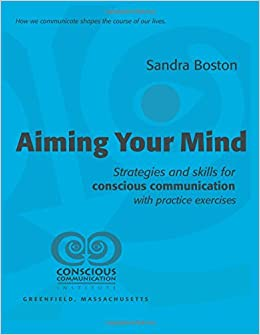 Aiming Your Mind: Strategies and skills for conscious communication with practice exercises