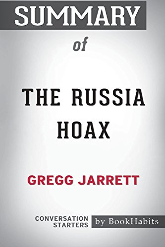 Summary of the Russia Hoax by Gregg Jarrett: Conversation Starters