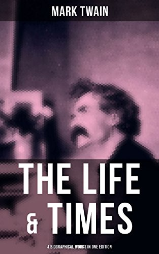 Amazon The Life Times Of Mark Twain 4 Biographical Works In