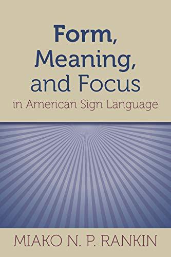 Form, Meaning, and Focus in American Sign Language (Volume 19) (Gallaudet Sociolinguistics)