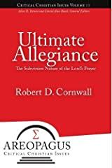 Ultimate Allegiance: The Subversive Nature of the Lord's Prayer by Robert D. Cornwall (2010-12-10) Paperback