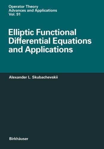 Elliptic Functional Differential Equations and Applications (Operator Theory: Advances and Applications) by Alexander L. Skubachevskii (1996-01-01) por Alexander L. Skubachevskii