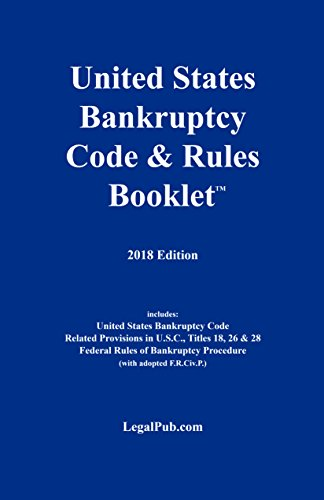 2018 U.S. Bankruptcy Code & Rules Booklet (For Use With All Bankruptcy Law Casebooks) (Chapter 11 Of The United States Bankruptcy Code)