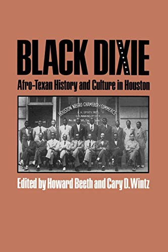 Black Dixie: Afro-Texan History and Culture in Houston (Centennial Series of the Association of Former Students, Texas A&M University)