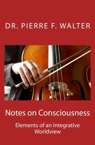 Read Online Notes on Consciousness: Elements of an Integrative Worldview pdf epub
