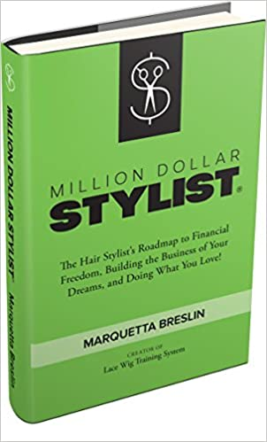 Million Dollar Stylist: The Hair Stylistu0027s Roadmap To Financial Freedom,  Building The Business Of Your Dreams, And Doing What You Love!: