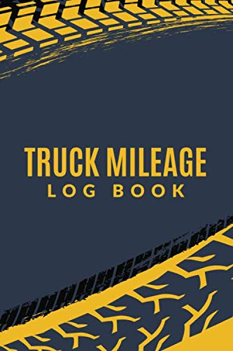 Truck Mileage Log Book: Vehicle Mileage Log For Taxes Reporting Purpose ; Mileage Maintenance Logbook ; Mileage Tracker ; Triplog Mileage Reporting For Mileage Reimbursement ; Vehicle Usage Log (Best Truck Mileage 2019)