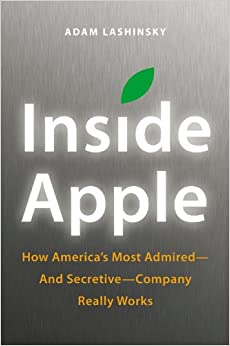 Inside Apple: How America's Most Admired-and Secretive-Company Really Works