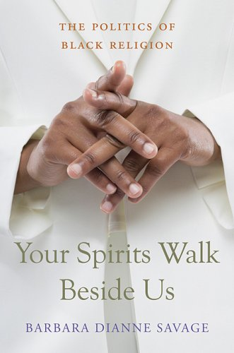 Your Spirits Walk Beside Us: The Politics of Black Religion