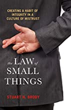 The Law of Small Things: Creating a Habit of Integrity in a Culture of Mistrust