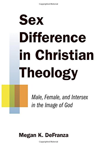 Sex Difference in Christian Theology: Male, Female, and Intersex in the Image of God