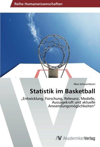 """Statistik im Basketball: """"Entwicklung, Forschung, Relevanz, Modelle, Aussagekraft und aktuelle Anwendungsmöglichkeiten"""" (German Edition)"""