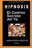img - for El Camino Secreto del Yo: Curso Te rico y Pr ctico de Hipnosis (Spanish Edition) book / textbook / text book
