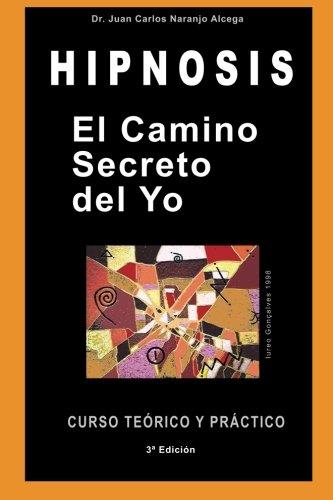 El Camino Secreto del Yo: Curso Teórico y Práctico de Hipnosis