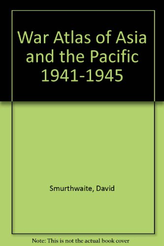 war-atlas-of-asia-and-the-pacific-1941-1945