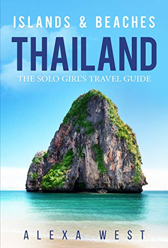 Thailand Islands and Beaches: The Solo Girl's Travel Guide (Best Vacations For Solo Travelers)