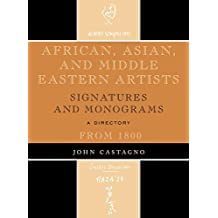 African, Asian and Middle Eastern Artists: Signatures and Monograms from 1800 by John Castagno (2008-12-19)