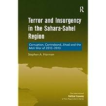 Terror and Insurgency in the Sahara-Sahel Region: Corruption, Contraband, Jihad and the Mali War of 2012-2013