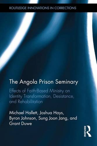The Angola Prison Seminary: Effects of Faith-Based Ministry on Identity Transformation, Desistance, and Rehabilitation (Routledge Innovations in Corrections)