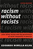 Eduardo Bonilla-Silva's acclaimed      Racism without Racists      documents how, beneath our contemporary conversation about race, there lies a full-blown arsenal of arguments, phrases, and stories that whites use to account for—and ultimate...