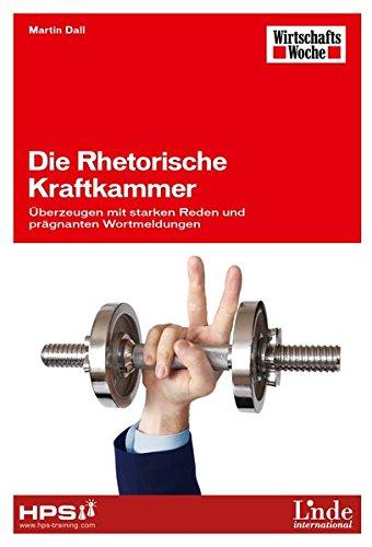 Die Rhetorische Kraftkammer: Überzeugen mit starken Reden und prägnanten Wortmeldungen (WirtschaftsWoche-Sachbuch)