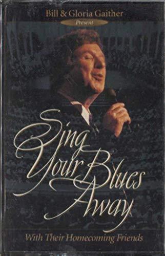 Bill & Gloria Gaither: Sing Your Blues Away Cassette -