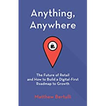 Anything, Anywhere: The Future of Retail and How to Build a Digital-First Roadmap to Growth
