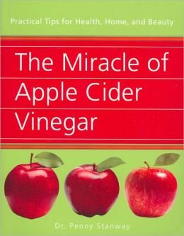 (The Miracle of Apple Cider Vinegar: Practical Tips for Health, Home,)