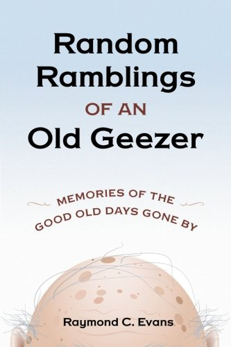 Random Ramblings of an Old Geezer: Memories of the Good Old Days Gone By