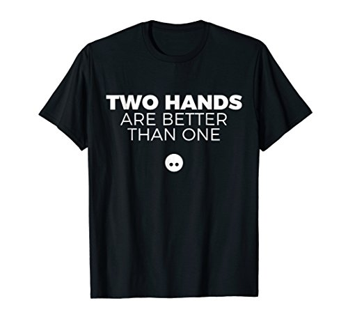 Two Hands Are Better Than One - Two Handed Bowling T-Shirt