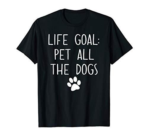 (Life Goal Pet All The Dogs T-Shirt Pet Lover Gift Shirt)