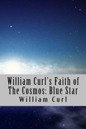 William Curl's Faith of The Cosmos: Blue Star (Volume 1)