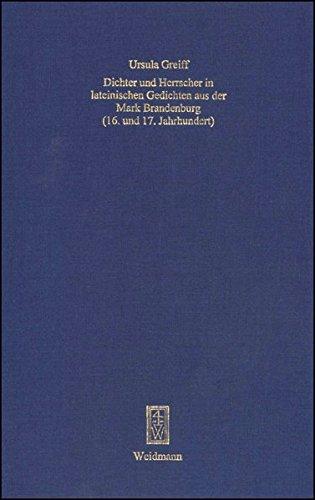Dichter und Herrscher in lateinischen Gedichten aus der Mark Brandenburg (16. und 17. Jahrhundert) PDF