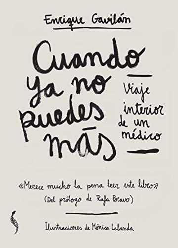 Cuando ya no puedes más: Viaje interior de un médico por Gavilán Moral, Enrique,Lalanda Sanmiguel, Mónica,Bravo Toledo, Rafael