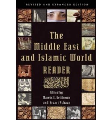 The Middle East and Islamic World Reader (Revised, Expanded) [ THE MIDDLE EAST AND ISLAMIC WORLD READER (REVISED, EXPANDED) BY Gettleman, Marvin E ( Author ) May-15-2012 pdf