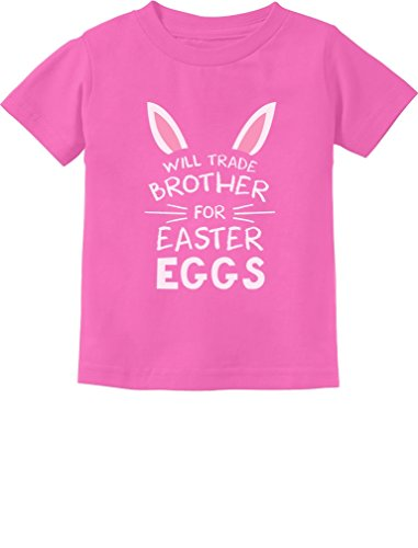Trade Brother For Easter Eggs Siblings Easter Gift Toddler/Infant Kids T-Shirt 5/6 Pink