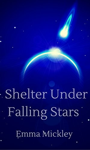 Shelter Under Falling Stars (Makers Book 1) by [Mickley, Emma]