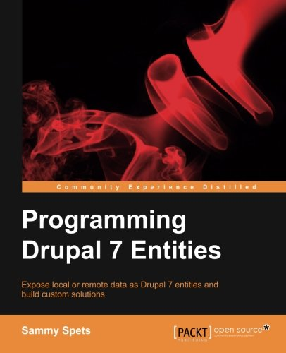 Programming Drupal 7 Entities by Sammy Spets, Publisher : Packt Publishing