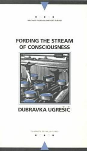 Fording the Stream of Consciousness (Writings from an Unbound Europe)