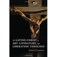 The Latino Christ in Art, Literature, and Liberation Theology