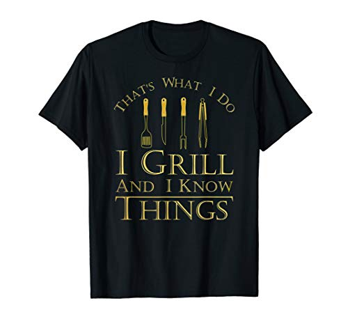 I Drink and I Grill and I Know Things Shirt BBQ Griller Tee